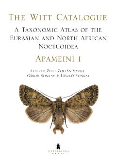 A Taxonomic Atlas of the Eurasian and North African Noctuoidea. Apameini I. – The Witt Catalogue, Volume 3.