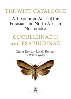 A Taxonomic Atlas of the Eurasian and North African Noctuoidea. Cuculliinae II. and Psaphidinae – The Witt Catalogue, Volume 5.