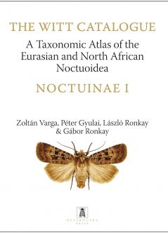 A Taxonomic Atlas of the Eurasian and North African Noctuoidea. Noctuinae I. – The Witt Catalogue, Volume 6.