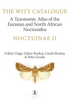 Noctuinae II. A Taxonomic Atlas of the Eurasian and North African Noctuoidea. Volume 8.